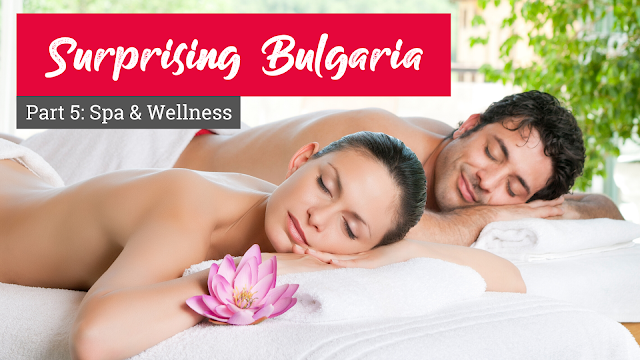Surprising Bulgaria – Part 5: Spa & Wellness