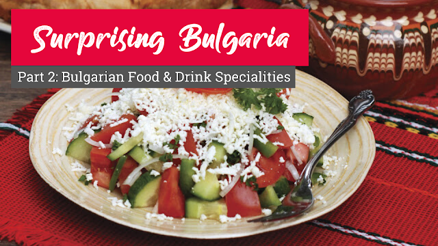 Surprising Bulgaria - Part 2: Bulgarian Food & Drink Specialities