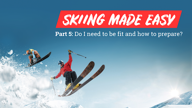 Skiing Made Easy - Part 5: Do I need to be fit and how do I prepare?